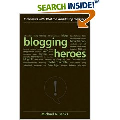 Blogging Heroes: Interviews with 30 of the World's Top Bloggers